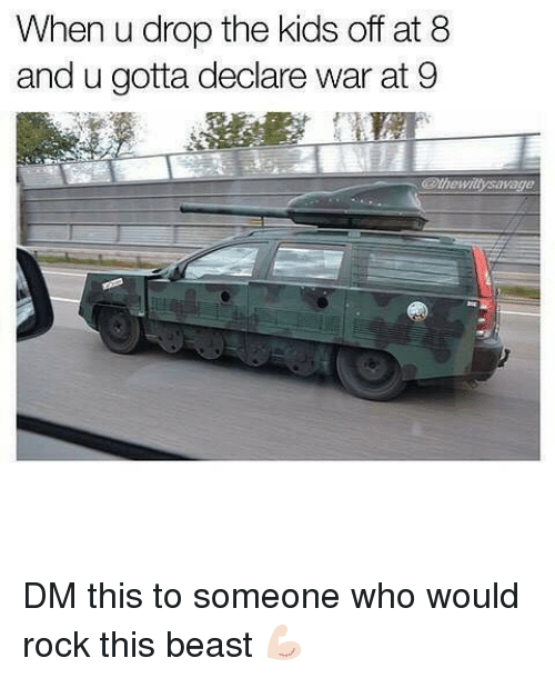 Memes, Kids, and 🤖: When u drop the kids off at 8  and u gotta declare war at 9 DM this to someone who would rock this beast 💪🏻
