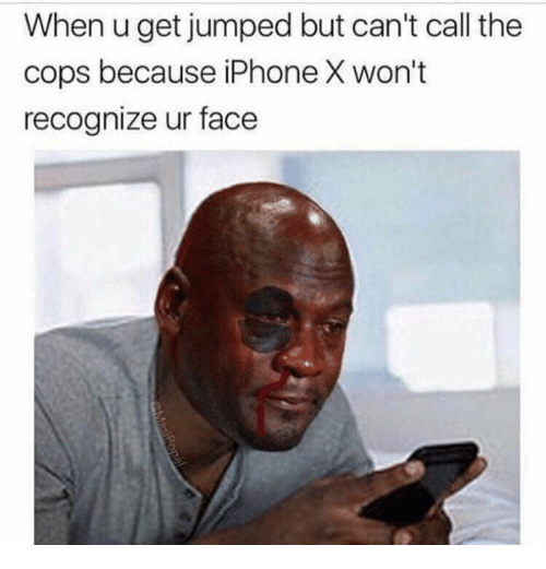 Iphone, Jumped, and Cops: When u get jumped but can't call the  cops because iPhone X won't  recognize ur face