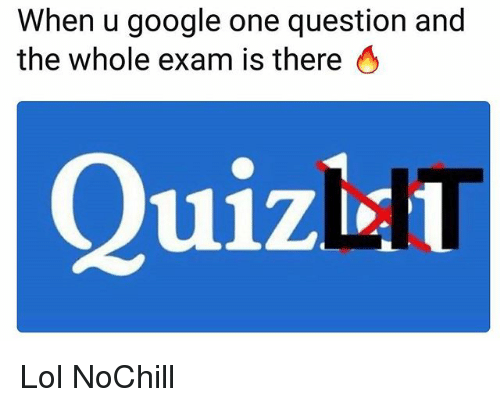 Funny, Google, and Lol: When u google one question and  the whole exam is there 4  Quizl Lol NoChill