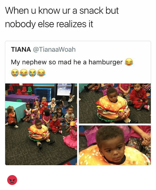 Mad, Hamburger, and When U: When u know ur a snack but  nobody else realizes it  TIANA @TianaaWoah  My nephew so mad he a hamburger  炎1 😡