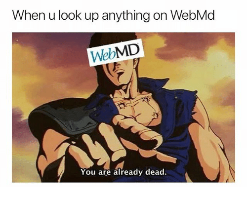 webMD, Dank Memes, and You: When u look up anything on WebMd  WebMD  You are already dead