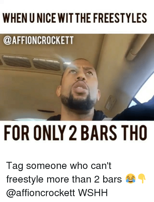 Memes, Wshh, and Tag Someone: WHEN U NICE WITTHE FREESTYLES  @AFFIONCROCKETT  FOR ONLY 2 BARS THO Tag someone who can't freestyle more than 2 bars 😂👇 @affioncrockett WSHH