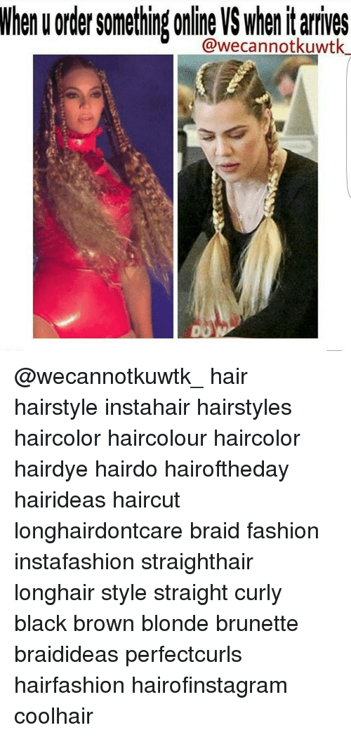 When U Order Something Online Vs When It Arrives Hair Hairstyle