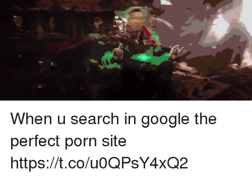 When U Search In Google The Perfect Porn Site Https T Co