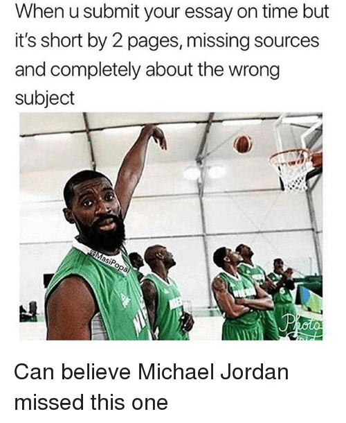 Funny, Michael Jordan, and Jordan: When u submit your essay on time but  it's short by 2 pages, missing sources  and completely about the wrong  subject Can believe Michael Jordan missed this one