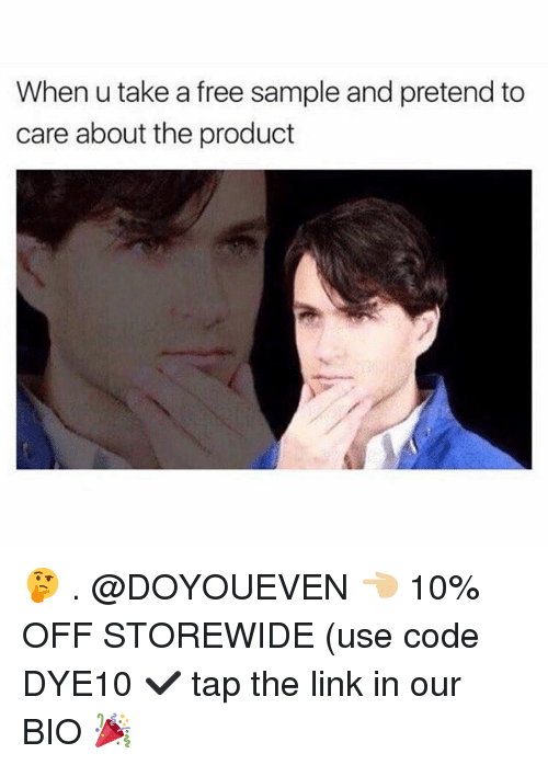 Gym, Free, and Link: When u take a free sample and pretend to  care about the product 🤔 . @DOYOUEVEN 👈🏼 10% OFF STOREWIDE (use code DYE10 ✔️ tap the link in our BIO 🎉