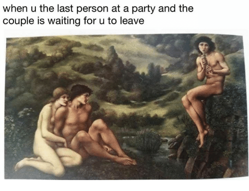 Party, Classical Art, and Waiting...: when u the last person at a party and the  couple is waiting for u to leave