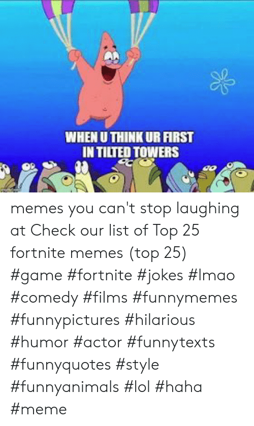When U Think Ur First In Tilted Towers Ao Memes You Can T Stop Laughing At Check Our List Of Top 25 Fortnite Memes Top 25 Game Fortnite Jokes Lmao Comedy Films Funnymemes Well worry no longer the fortnite joke book will pull them back into the real world. tilted towers ao memes