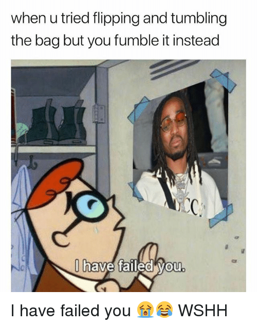 Memes, Wshh, and 🤖: when u tried flipping and tumbling  the bag but you fumble it instead  to  have faileo Wou  0 I have failed you 😭😂 WSHH