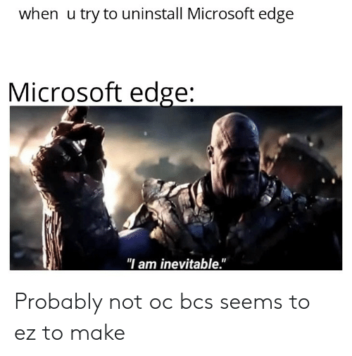 When U Try to Uninstall Microsoft Edge Microsoft Edge I Am