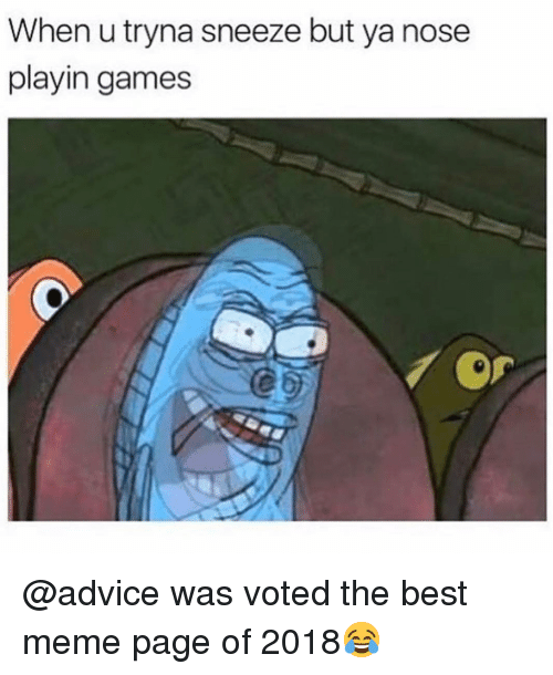 Advice, Meme, and Memes: When u tryna sneeze but ya nose  playin games  Cb @advice was voted the best meme page of 2018😂