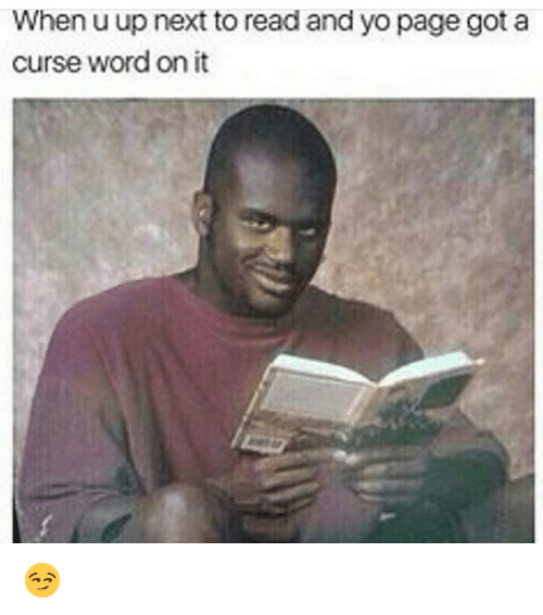 Funny, Yo, and Word: When u up next to read and yo page got a  curse word on it 😏