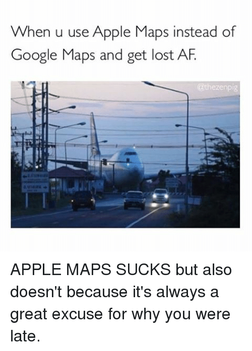 when u use apple maps instead of google maps and 12439356 25 best apple maps sucks memes apple maps memes, getting lost
