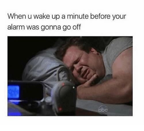 Dank, Alarm, and 🤖: When u wake up a minute before your  alarm was gonna go off