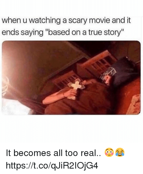 "True, Movie, and True Story: when u watching a scary movie and it  ends saying ""based on a true story"" It becomes all too real.. 😳😂 https://t.co/qJiR2IOjG4"