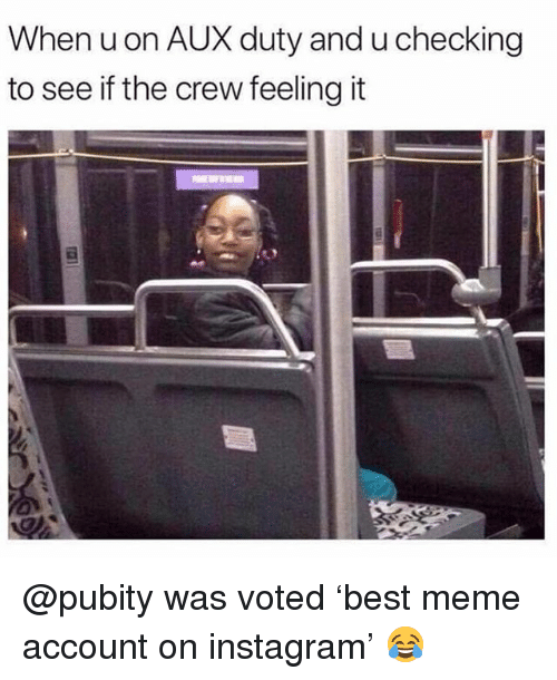 Funny, Instagram, and Meme: When uon AUX duty and u checking  to see if the crew feeling it @pubity was voted 'best meme account on instagram' 😂