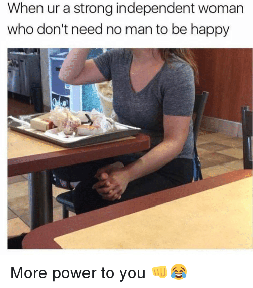 You Don T Need A Man To Be Happy Quotes: 25+ Best Memes About Who Dont Need No Man