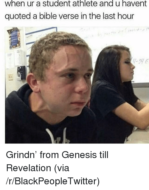Blackpeopletwitter, Bible, and Genesis: when ur a student athlete and u havent  quoted a bible verse in the last hour <p>Grindn&rsquo; from Genesis till Revelation (via /r/BlackPeopleTwitter)</p>