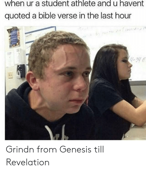 Bible, Genesis, and Student: when ur a student athlete and u havent  quoted a bible verse in the last hour Grindn from Genesis till Revelation