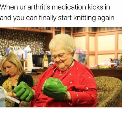 when ur arthritis medication kicks in and you can finally 13613988 when ur arthritis medication kicks in and you can finally start,Arthritis Memes