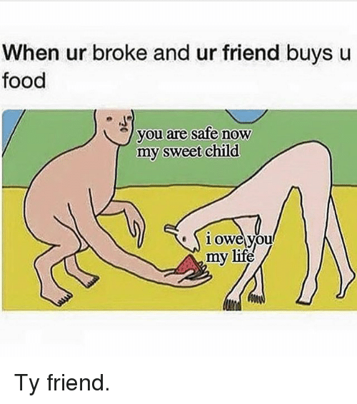 Food, Gym, and Life: When ur broke and ur friend buys u  food  vou are safe now  my sweet child  10we you  my life Ty friend.