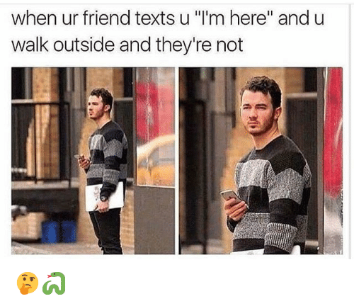 """Funny, Texts, and Friend: when ur friend texts u """"I'm here"""" and u  walk outside and they're not 🤔🐍"""