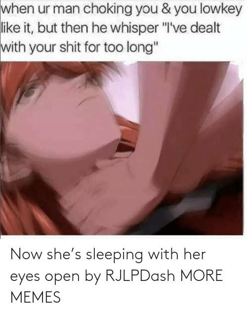 """Dank, Memes, and Target: when ur man choking you & you lowkey  like it, but then he whisper """"I've dealt  with your shit for too long"""" Now she's sleeping with her eyes open by RJLPDash MORE MEMES"""