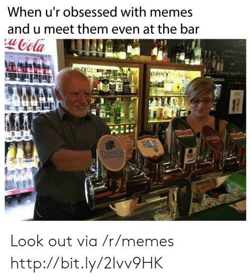 Memes, Http, and Len: When u'r obsessed with memes  and u meet them even at the bar  oola  ieBoviy  PALINKAK  CMN  BORSODI  ORSOON  LEN  PUR  Hocgaarden Look out via /r/memes http://bit.ly/2Ivv9HK