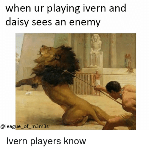 When Ur Playing Ivern And Daisy Sees An Enemy Ivern Players Know