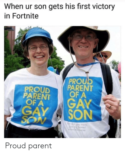 Proud, Mom, and Big Boned: When ur son gets his first victory  in Fortnite  PROU  PROUDPARENT  PARENT FA  OF A GA  GAY SON  I'm not gay mom  just big boned  xbox360owner Proud parent