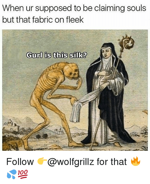 Memes, On Fleek, and 🤖: When ur supposed to be claiming souls  but that fabric on fleek  Gurl is this silk? Follow 👉@wolfgrillz for that 🔥💦💯
