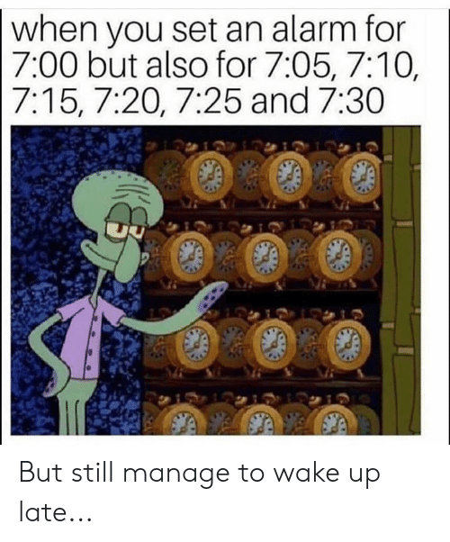 Memes, Alarm, and 🤖: when vou set an alarm for  7:00 but also for 7:05, 7:10,  7:15,7:20, 7:25 and 7:30 But still manage to wake up late...