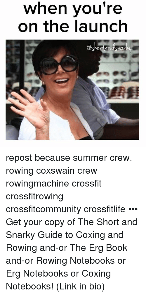 Memes, Summer, and Book: when vou're  on the launch  han repost because summer crew. rowing coxswain crew rowingmachine crossfit crossfitrowing crossfitcommunity crossfitlife ••• Get your copy of The Short and Snarky Guide to Coxing and Rowing and-or The Erg Book and-or Rowing Notebooks or Erg Notebooks or Coxing Notebooks! (Link in bio)