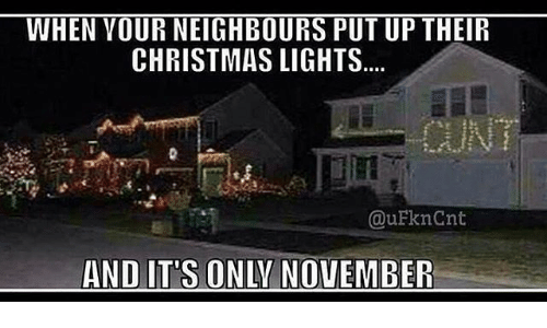 Christmas Light Meme.When Vourneighbours Putup Their Christmas Lights And Its Only