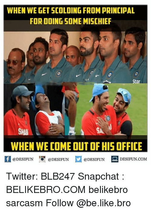 Memes, 🤖, and Scolding: WHEN WE GET SCOLDING FROMPRINCIPAL  FOR DOING SOME MISCHIEF  Star  WHEN WE COME OUT OF HIS OFFICE  If @DESIFUN  @DESIFUN  @DESIFUN  DESIFUN.COM Twitter: BLB247 Snapchat : BELIKEBRO.COM belikebro sarcasm Follow @be.like.bro