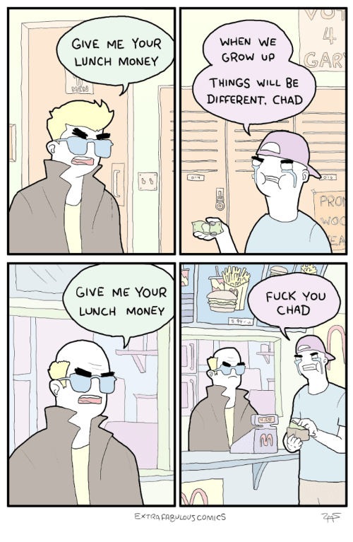 Fuck You, Money, and Fuck: WHEN WE  GIVE ME YOUR  LUNCH MONEY  GAR  GROW up  THINGS WILL BE  DIFFERENT. CHAD  PRO  GIVE ME YOUR  LUNCH MONEY  FUCK YOU  CHAD  IE  5.99  EXTR FAULOUS COMiCS