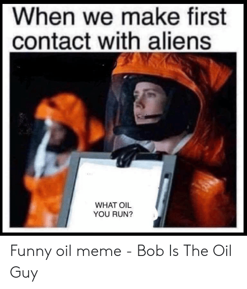 When We Make First Contact With Aliens WHAT OIL YOU RUN? Funny Oil