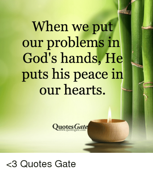 When We Put Our Problems In Gods Hands He Puts His Peace In Our