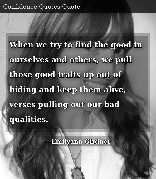 When We Try to Find the Good in Ourselves and Others We Pull