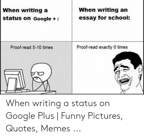 When Writing An Essay For School When Writing A Status On Google