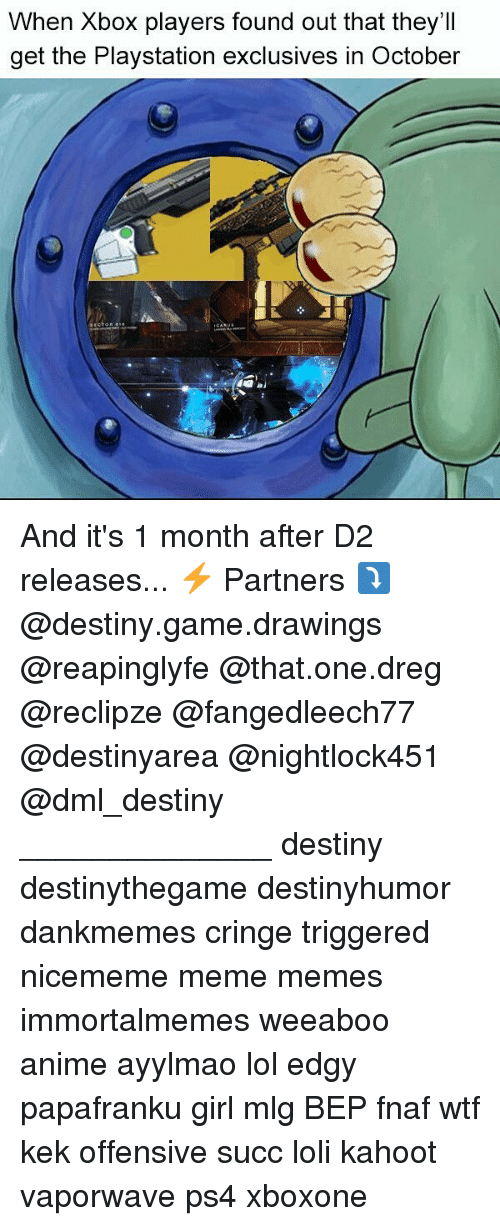 Anime, Destiny, and Kahoot: When Xbox players found out that they'II  get the Playstation exclusives in October And it's 1 month after D2 releases... ⚡ Partners ⤵ @destiny.game.drawings @reapinglyfe @that.one.dreg @reclipze @fangedleech77 @destinyarea @nightlock451 @dml_destiny ______________ destiny destinythegame destinyhumor dankmemes cringe triggered nicememe meme memes immortalmemes weeaboo anime ayylmao lol edgy papafranku girl mlg BEP fnaf wtf kek offensive succ loli kahoot vaporwave ps4 xboxone