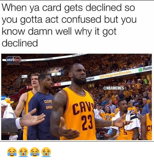 Confused, Nba, and Lincoln: When ya card gets declined so  you gotta act confused but you  know damn well why it got  declined  Hunt  lincoln  okilogram  @NBAMEMES  LLEVR  BASK  CAV  23 😂😭😂😭