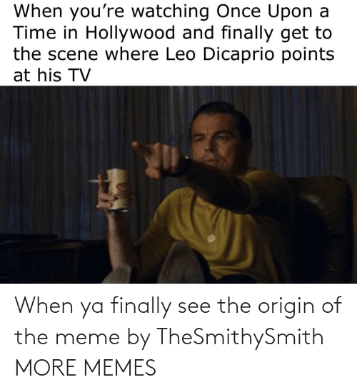 Dank, Meme, and Memes: When ya finally see the origin of the meme by TheSmithySmith MORE MEMES