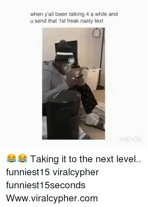 Funny, Nasty, and Text: when y'all been talking 4 a while and  u send that 1st freak nasty text 😂😂 Taking it to the next level.. funniest15 viralcypher funniest15seconds Www.viralcypher.com