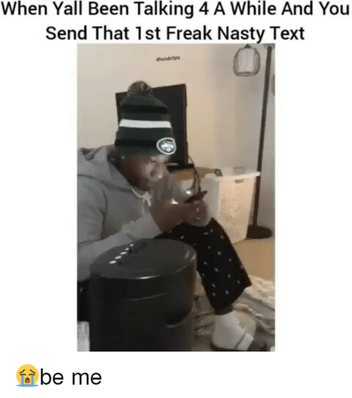 Memes, Nasty, and Text: When Yall Been Talking 4 A While And You  Send That 1st Freak Nasty Text 😭be me