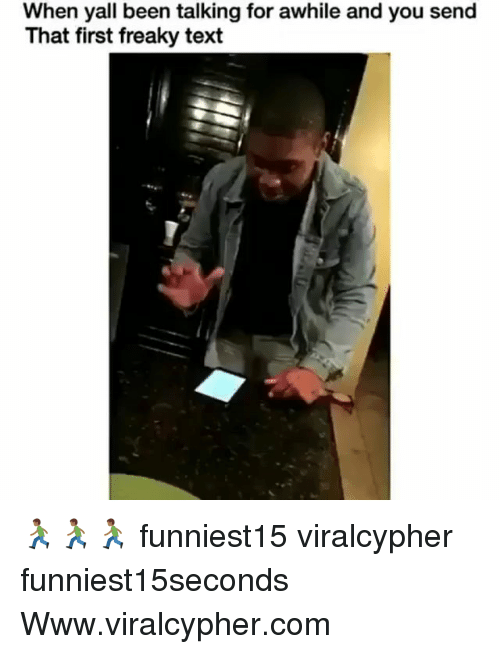Funny, Text, and Been: When yall been talking for awhile and you send  That first freaky text 🏃🏾♂️🏃🏾♂️🏃🏾♂️ funniest15 viralcypher funniest15seconds Www.viralcypher.com