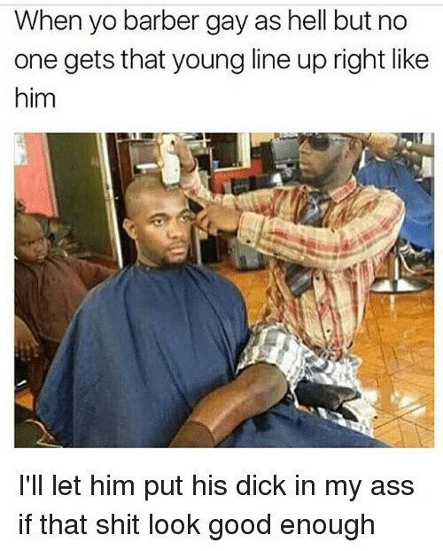 Ass Barber And Memes When Yo Barber Gay As Hell But No One