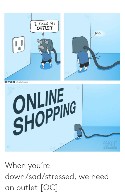 Sad, Down, and You: When you're down/sad/stressed, we need an outlet [OC]