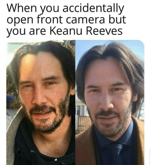 Camera, Keanu Reeves, and Open: When you accidentally  open front camera but  you are Keanu Reeves