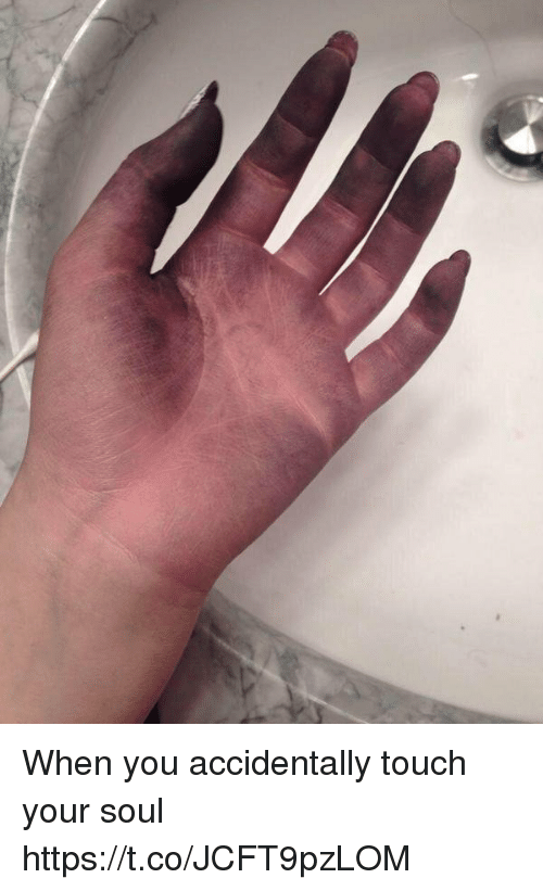 Girl Memes, Soul, and Touch: When you accidentally touch your soul https://t.co/JCFT9pzLOM